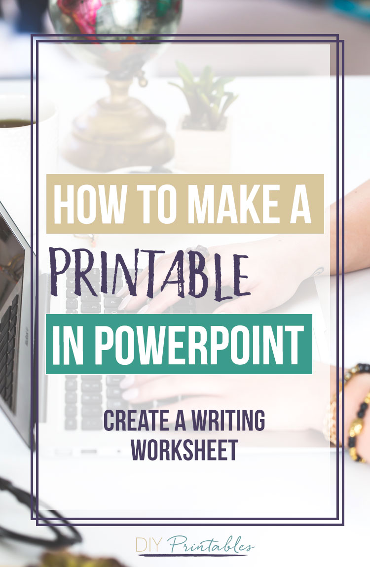 How to make a printable in powerpoint -writing worksheets