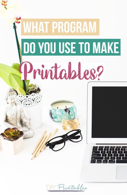 What Program Do You Use to Make Printables?